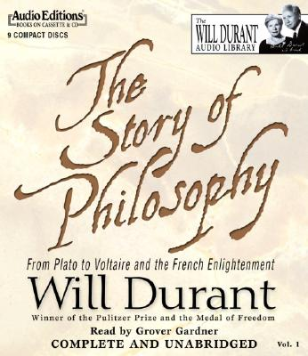 The Story of Philosophy: From Plato to Voltaire and the French Enlightenment - Durant, Will, and Gardner, Grover, Professor (Read by)