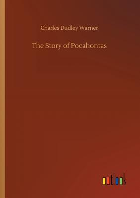 The Story of Pocahontas - Warner, Charles Dudley