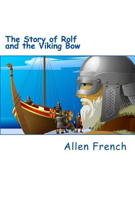 The Story of Rolf and the Viking Bow - French, Allen