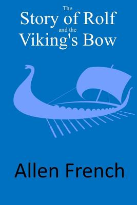 The Story of Rolf and the Viking's Bow - French, Allen