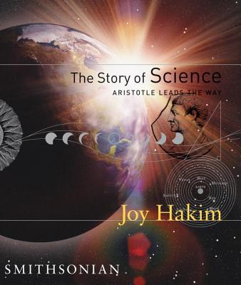 The Story Of Science: Aristotle Leads The Way - Hakim, Joy