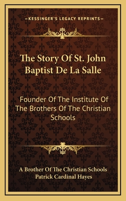 The Story of St. John Baptist de La Salle: Founder of the Institute of the Brothers of the Christian Schools - A Brother of the Christian Schools, and Hayes, Patrick Cardinal (Introduction by)