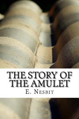The Story of the Amulet - E Nesbit