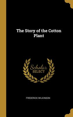 The Story of the Cotton Plant - Wilkinson, Frederick