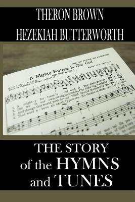 The Story of the Hymns and Tunes - Brown, Theron, and Baker, Stephen (Editor), and Butterworth, Hezekiah