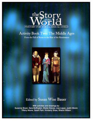 The Story of the World: Middle Ages Bk. 2: History for the Classical Child - Bauer, Susan Wise