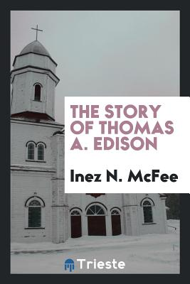 The Story of Thomas A. Edison - McFee, Inez N