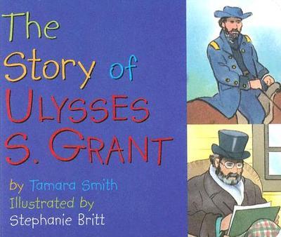 The Story of Ulysses S. Grant - Smith, Tamara