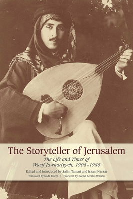 The Storyteller of Jerusalem: The Life and Times of Wasif Jawhariyyeh, 1904-1948 - Tamari, Salim (Editor), and Nassar, Issam (Editor), and Elzeer, Nada (Translated by)