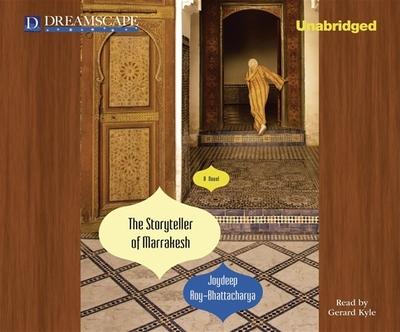 The Storyteller of Marrakesh - Roy-Bhattacharya, Joydeep, and Kyle, Gerard (Read by)