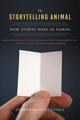 The Storytelling Animal: How Stories Make Us Human - Gottschall, Jonathan