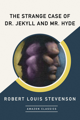 The Strange Case of Dr. Jekyll and Mr. Hyde (Amazonclassics Edition) - Stevenson, Robert Louis