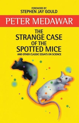 The Strange Case of the Spotted Mice and Other Classic Essays on Science - Medawar, Peter, Sir, and Gould, Stephen Jay (Foreword by)