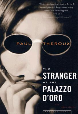 The Stranger at the Palazzo D'Oro: And Other Stories - Theroux, Paul