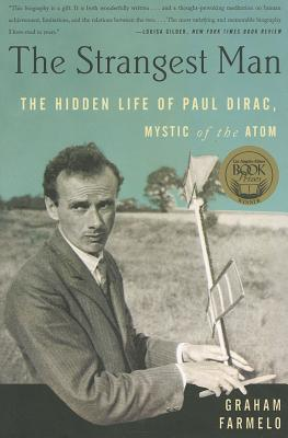 The Strangest Man: The Hidden Life of Paul Dirac, Mystic of the Atom - Farmelo, Graham