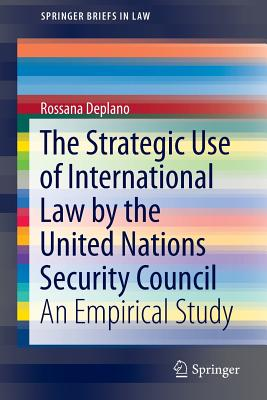 The Strategic Use of International Law by the United Nations Security Council: An Empirical Study - Deplano, Rossana