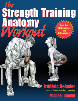 The Strength Training Anatomy Workout: Starting Strength with Bodyweight Training and Minimal Equipment - Delavier, Frederic, and Gundill, Michael