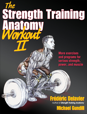 The Strength Training Anatomy Workout: v. 2 - Delavier, Frederic, and Gundill, Michael