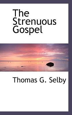 The Strenuous Gospel - Selby, Thomas G