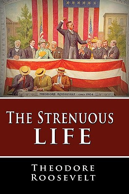 The Strenuous Life - Roosevelt, Theodore
