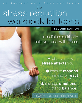 The Stress Reduction Workbook for Teens: Mindfulness Skills to Help You Deal with Stress - Biegel, Gina M, Ma, Lmft