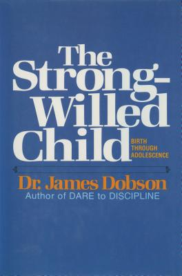 The Strong-Willed Child: Birth Through Adolescence - Dobson, James C, Dr., Ph.D. (Introduction by)