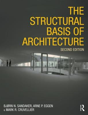 The Structural Basis of Architecture - Sandaker, Bjorn N, and Eggen, Arne P, and Cruvellier, Mark R