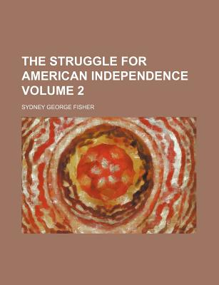The Struggle for American Independence Volume 2 - Fisher, Sydney George