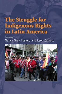 The Struggle for Indigenous Rights in Latin America - Postero, Nancy Grey (Editor)
