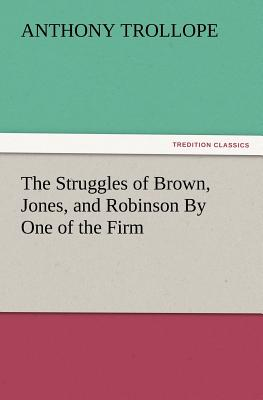 The Struggles of Brown, Jones, and Robinson by One of the Firm - Trollope, Anthony