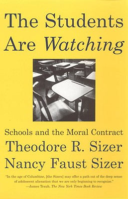 The Students Are Watching: Schools and the Moral Contract - Sizer, Theodore (Editor)