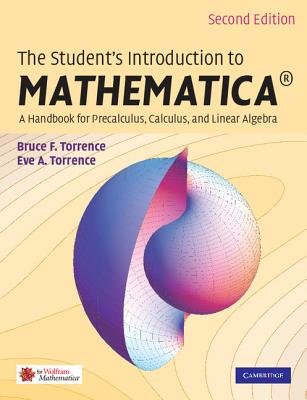 The Student's Introduction to Mathematica: A Handbook for Precalculus, Calculus, and Linear Algebra - Torrence, Bruce F