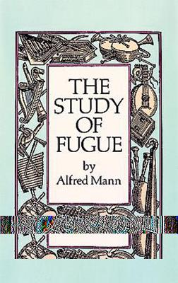 The Study of Fugue - Mann, Alfred, Professor