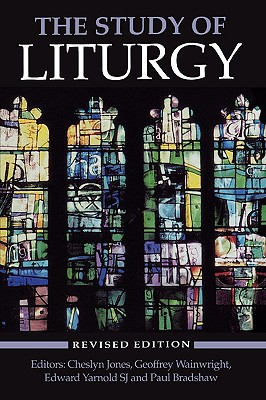 The Study of Liturgy - Jones, Cheslyn (Editor), and Yarnold, Edward (Editor), and Wainwright, Geoffrey (Editor)