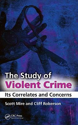 The Study of Violent Crime: Its Correlates and Concerns - Mire, Scott