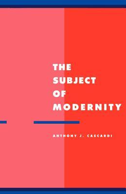 The Subject of Modernity - Cascardi, Anthony J