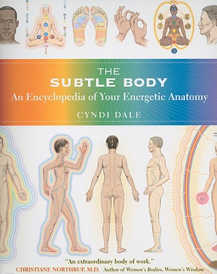 The Subtle Body: An Encyclopedia of Your Energetic Anatomy - Dale, Cyndi