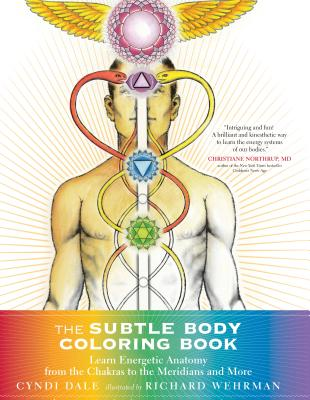 The Subtle Body Coloring Book: Learn Energetic Anatomy--From the Chakras to the Meridians and More - Dale, Cyndi