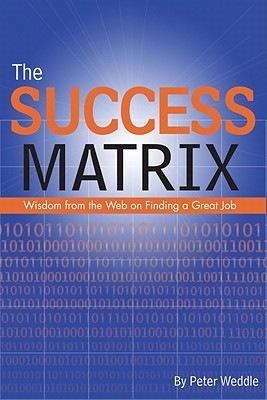 The Success Matrix: Wisdom from the Web on Finding a Great Job - Weddle, Peter