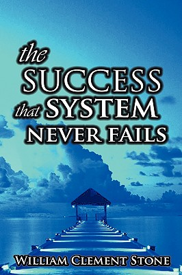The Success System That Never Fails: The Science of Success Principles - Clement, Stone William