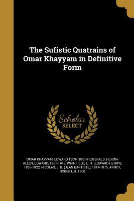 The Sufistic Quatrains of Omar Khayyam in Definitive Form - Khayyam, Omar, and Fitzgerald, Edward 1809-1883, and Heron-Allen, Edward 1861-1943 (Creator)
