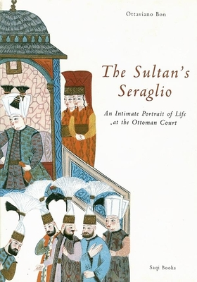 The Sultan's Seraglio: An Intimate Portrait of Life at the Ottoman Court - Bon, Ottaviano, and Goodwin, Godfrey, Professor (Introduction by)