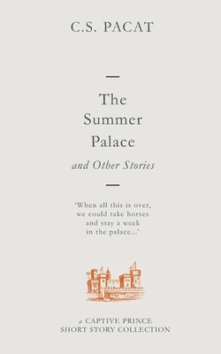 The Summer Palace and Other Stories: A Captive Prince Short Story Collection - Pacat, C S