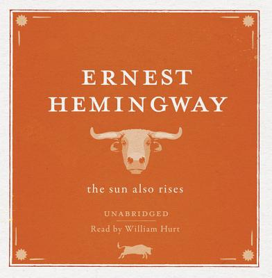 The Sun Also Rises - Hemingway, Ernest, and Hurt, William (Read by)