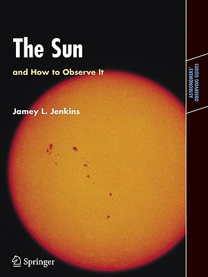The Sun and How to Observe It - Jenkins, Jamey L