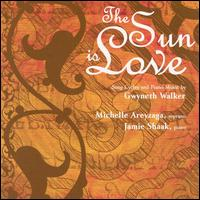 The Sun Is Love: Song Cycles and Piano Music by Gwyneth Walker - Jamie Shaak (piano); Michelle Areyzaga (soprano)