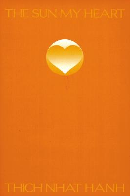 The Sun My Heart - Hanh, Thich Nhat, and Sand, Elin (Translated by), and Nhuyen, Anh Huong (Translated by)
