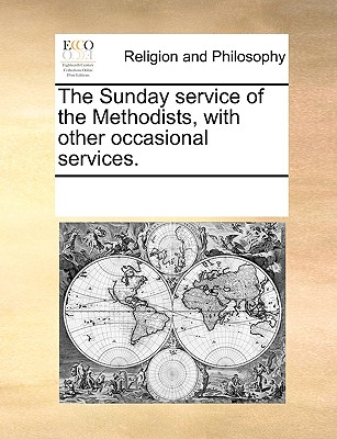 The Sunday Service of the Methodists, with Other Occasional Services. - Multiple Contributors