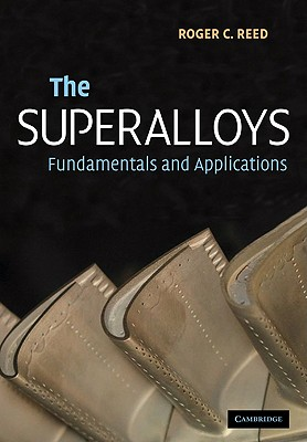 The Superalloys: Fundamentals and Applications - Reed, Roger C, and Roger C, Reed