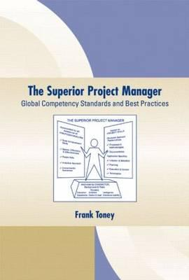 The Superior Project Manager: Global Competency Standards and Best Practices - Toney, Frank